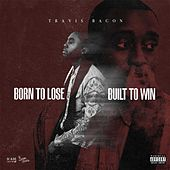 Born to Lose, Built to Win de Travis Bacon