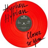 Closer To You by Hyphen Hyphen