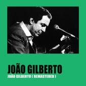 João Gilberto (Remastered) by João Gilberto