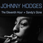Johnny Hodges: The Eleventh Hour + Sandy's Gone von Johnny Hodges