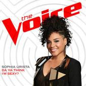 Da Ya Think I'm Sexy? (The Voice Performance) de Sophia Urista
