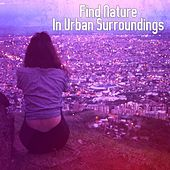 Find Nature In Urban Surroundings by Massage Tribe