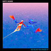 So Glad You Made It by The Dirty Heads
