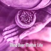 Mind Over Matter Life von Entspannungsmusik