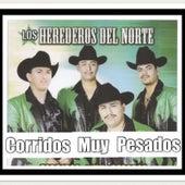 Corridos Muy Pesados by Los Herederos Del Norte