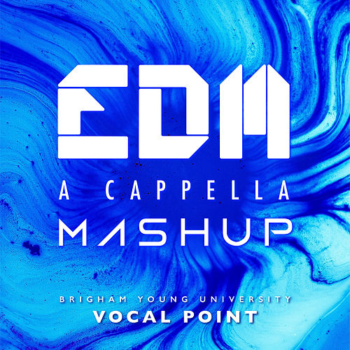 EDM A Cappella Mashup by BYU Vocal Point