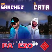 Me Dio Pa' eso (feat. El Cata) by Papi Sanchez