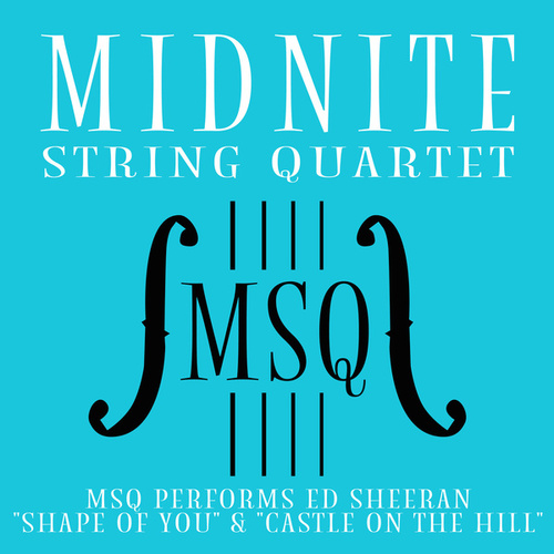 MSQ Performs Ed Sheeran's Shape of You & Castle on the Hill von Midnite String Quartet