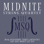 MSQ Performs James Arthur's Say You Won't Let Go by Midnite String Quartet