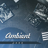 Ambient Jazz – Peaceful Music, Relax, Chilled Jazz, Calm Down, Soft Songs to Perfect Rest de Acoustic Hits