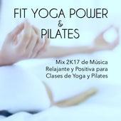 Colleccion Fit Yoga Power y Pilates - Mix 2K17 de Música Relajante y Positiva para Clases de Yoga y Pilates, Canciones para el Gimnasia Cerebral by Chakra Meditation Specialists