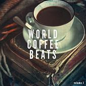 World Coffee Beats, Vol. 1 (Finest Smooth Tunes From Around The World) by Various Artists