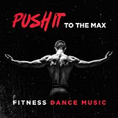 Push it to the Max Fitness Dance Music von Various Artists