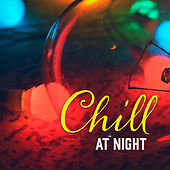 Chill at Night – Ibiza Deep Chill, Electronic Beats, Palma de Lounge, Sexy Chill, Sensual Dance by Ibiza Dance Party