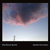 Beneath the Surface by Mike Boone Quartet