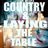 Country & Laying The Table by Various Artists