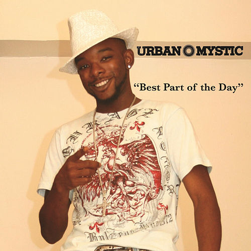Best Part Of The Day by Urban Mystic