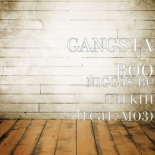 Niggas Be Talkin (feat. MO3) by Gangsta Boo