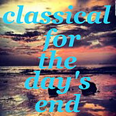 Classical For The Day's End von Various Artists