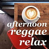 Afternoon Reggae Relax by Various Artists