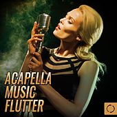 Acapella Music Flutter by Various Artists