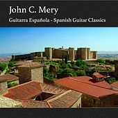 Guitarra Española - Spanish Guitar Classics by John C. Mery