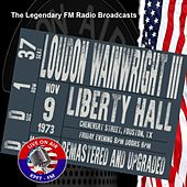 Legendary FM Broadcasts - Liberty Hall, Houston 9th November 1973 by Loudon Wainwright III