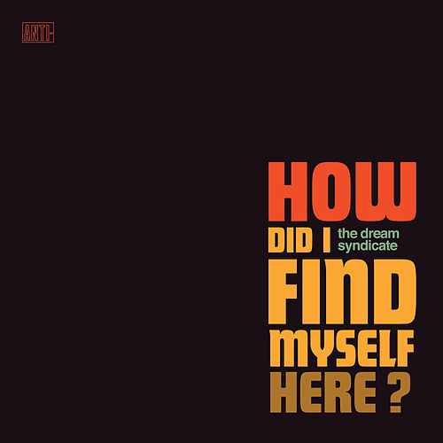 How Did I Find Myself Here? by The Dream Syndicate