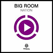 Big Room Nation (Compilation) by Various Artists