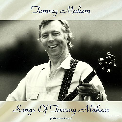 Songs Of Tommy Makem (Remastered 2017) by Tommy Makem