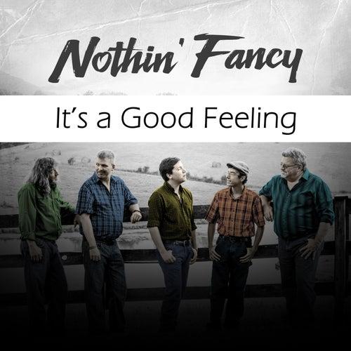 It's a Good Feeling by Nothin' Fancy
