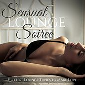 Sensual Lounge Soiree: Hottest Lounge Tunes to Make Love by Various Artists
