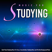 Music for Studying: Calm Piano Studying Music for Focus, Concentration, Reading Music and the Best Background Music by Music For Studying