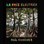 La Raíz Eléctrica de Raul Rodríguez