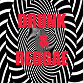Drunk & Reggae by Various Artists