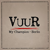 My Champion - Berlin by Vuur