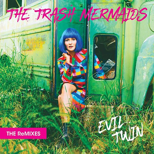 Evil Twin - The Remixes, Part I by The Trash Mermaids