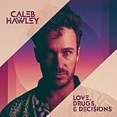 Love, Drugs, & Decisions de Caleb Hawley