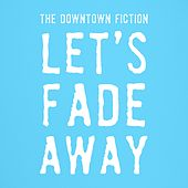 Let's Fade Away by The Downtown Fiction
