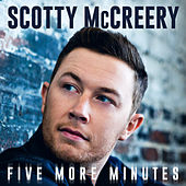 Five More Minutes by Scotty McCreery