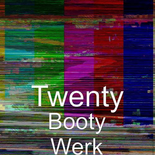 Booty Werk by Twenty