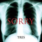 Tres von Sorry