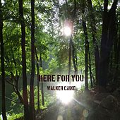 Here for You by Walker Caine