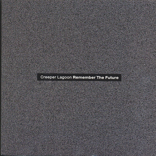 Remember The Future by Creeper Lagoon