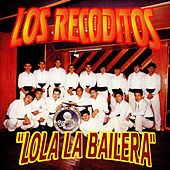 Lola La Bailera by Banda Los Recoditos