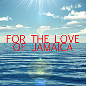 For The Love Of Jamaica by Various Artists