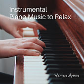 Instrumental Piano Music to Relax von Various Artists