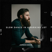 Slow Dance In A Parking Lot by Jordan Davis