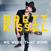We Were That Song by Brett Kissel
