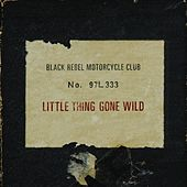 Little Thing Gone Wild by Black Rebel Motorcycle Club